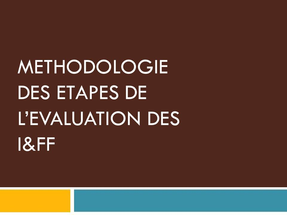 METHODOLOGIE DES ETAPES DE L'EVALUATION DES I&FF