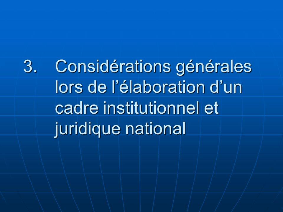 Considérations générales lors de l'élaboration d'un cadre institutionnel et juridique national