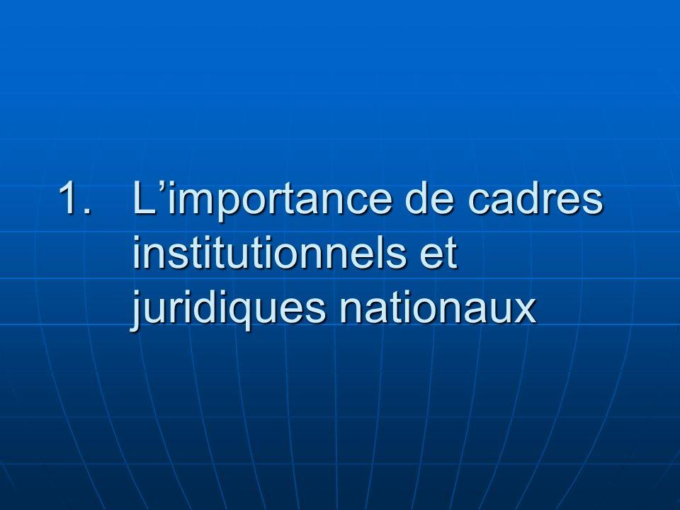 L'importance de cadres institutionnels et juridiques nationaux