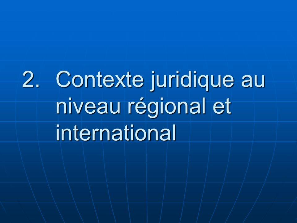 Contexte juridique au niveau régional et international