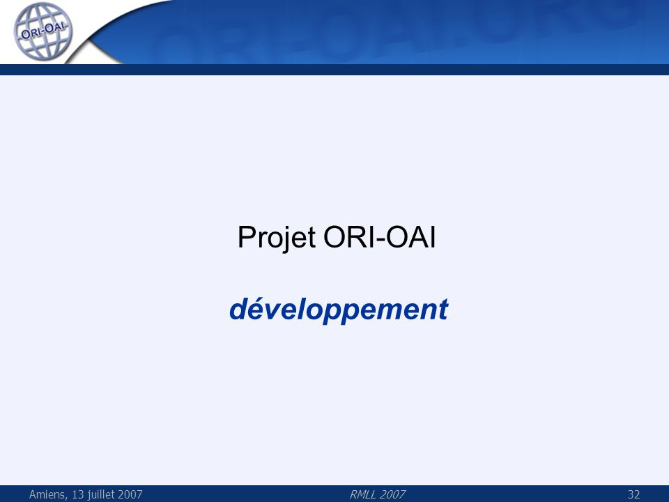Projet ORI-OAI développement Amiens, 13 juillet 2007 RMLL 2007