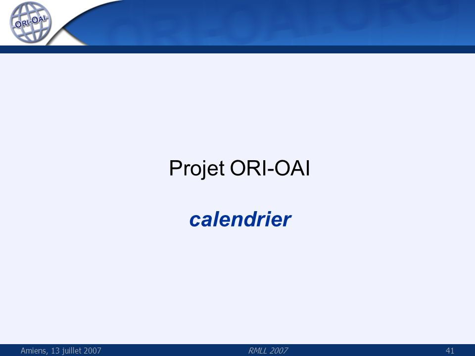Projet ORI-OAI calendrier Amiens, 13 juillet 2007 RMLL 2007