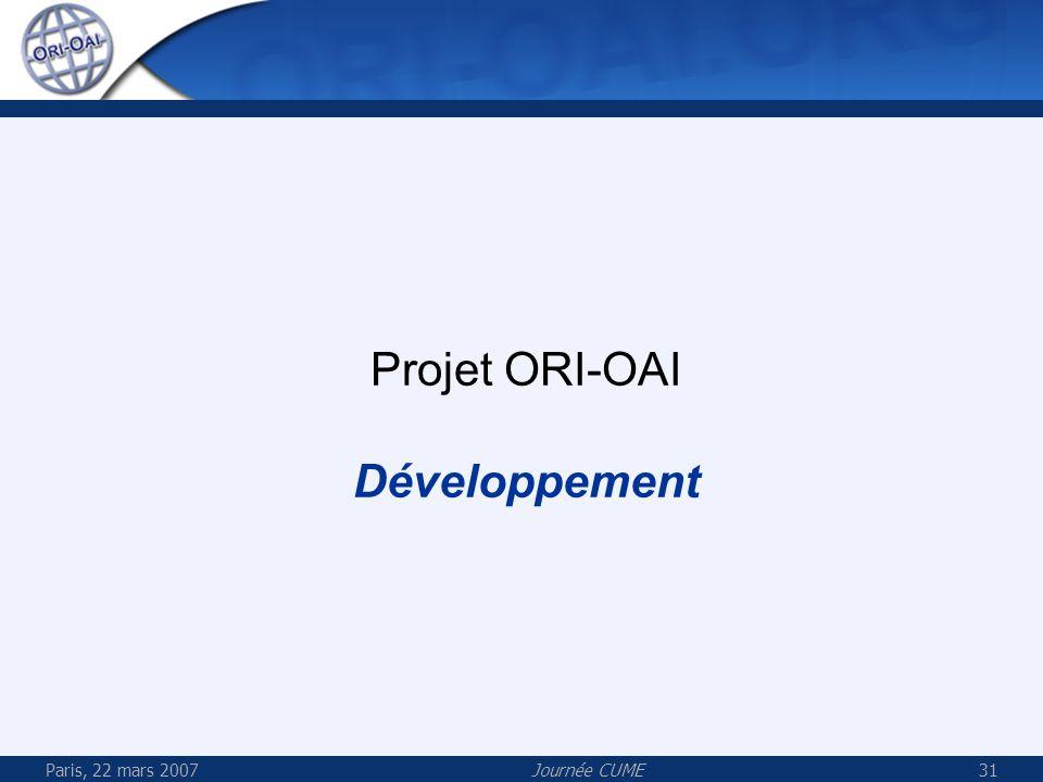 Projet ORI-OAI Développement Paris, 22 mars 2007 Journée CUME