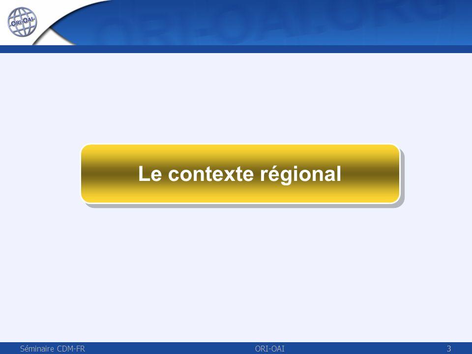Le contexte régional Séminaire CDM-FR ORI-OAI 3 3