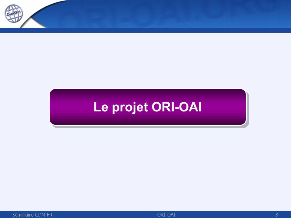 Le projet ORI-OAI Séminaire CDM-FR ORI-OAI
