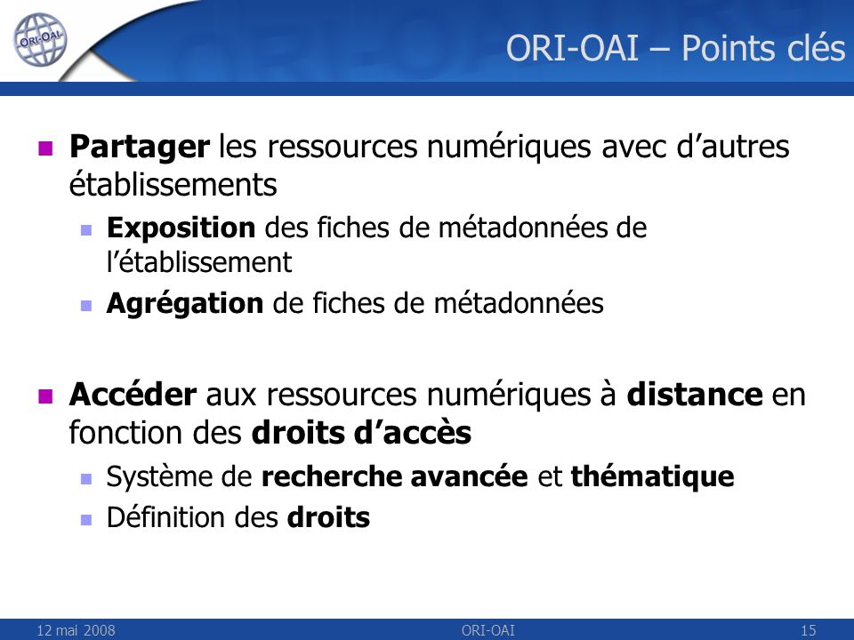 ORI-OAI – Points clés Partager les ressources numériques avec d'autres établissements. Exposition des fiches de métadonnées de l'établissement.