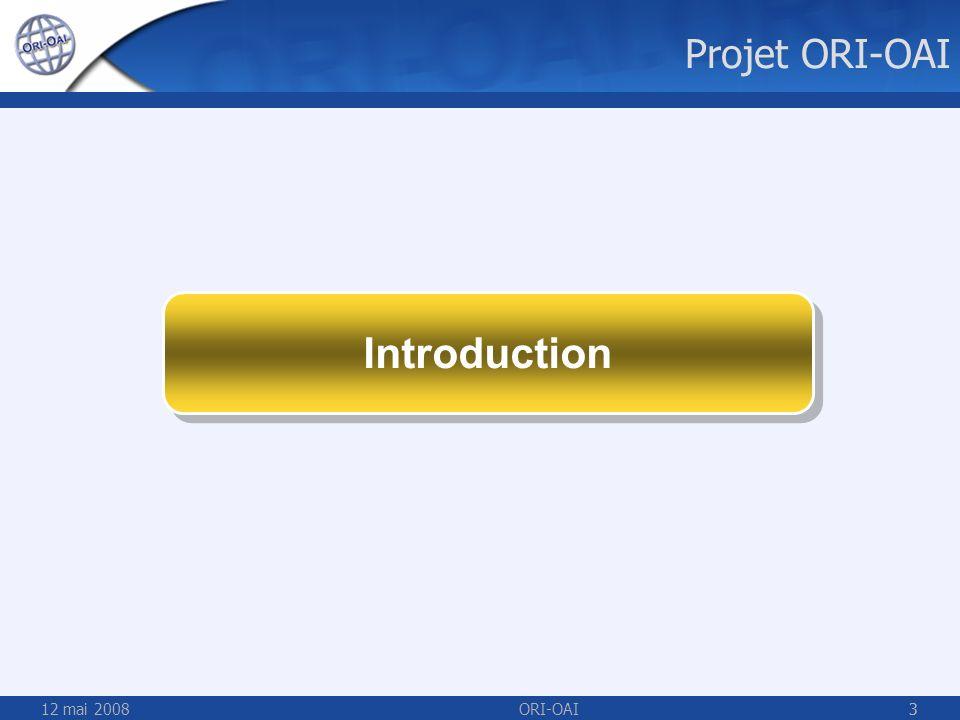 Projet ORI-OAI Introduction 12 mai 2008 ORI-OAI 3 3