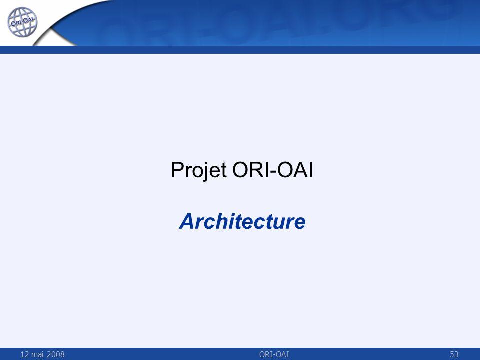 Projet ORI-OAI Architecture 12 mai 2008 ORI-OAI