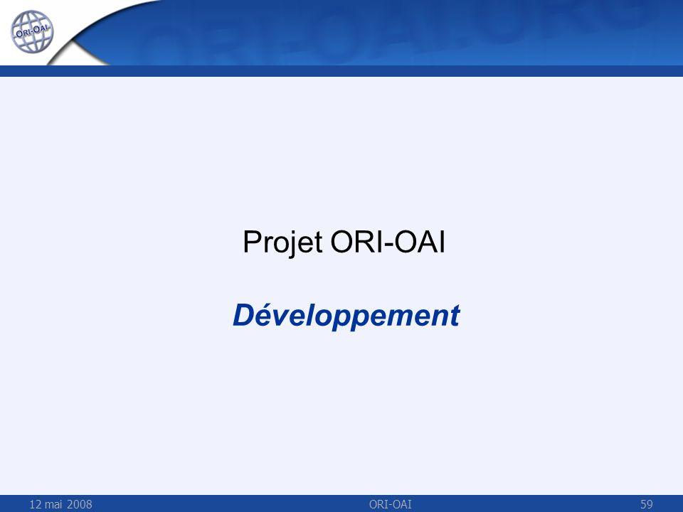 Projet ORI-OAI Développement 12 mai 2008 ORI-OAI