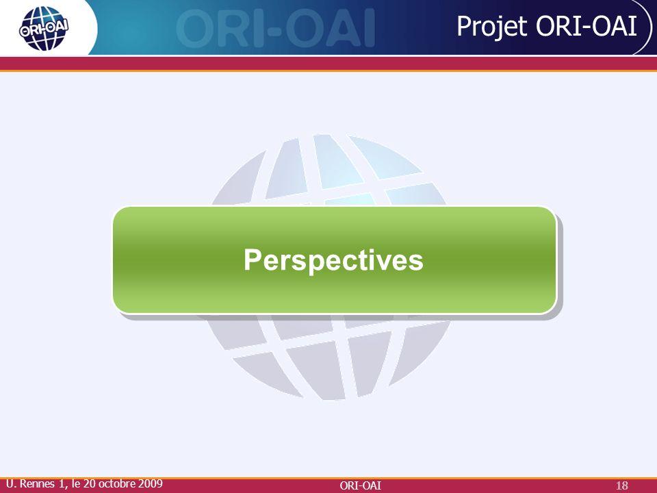 Perspectives Projet ORI-OAI U. Rennes 1, le 20 octobre 2009 ORI-OAI 18