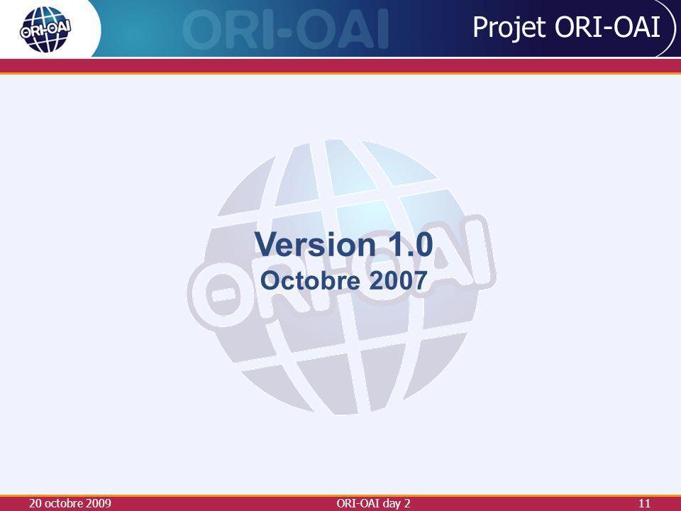 Projet ORI-OAI Version 1.0 Octobre 2007 20 octobre 2009 ORI-OAI day 2