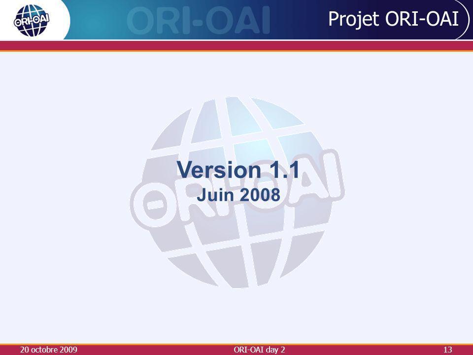 Projet ORI-OAI Version 1.1 Juin 2008 20 octobre 2009 ORI-OAI day 2