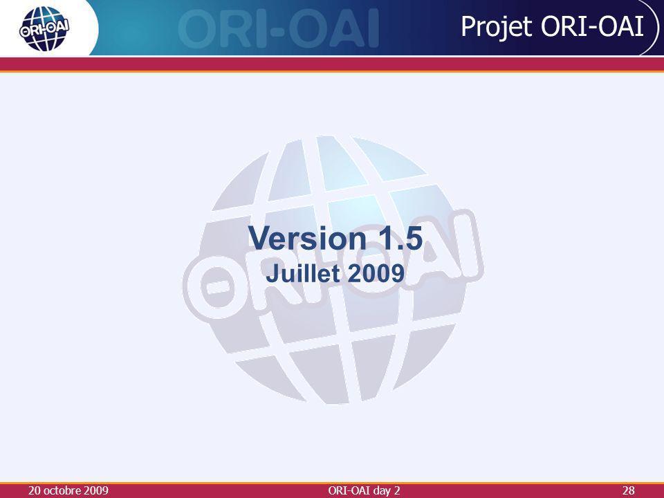 Projet ORI-OAI Version 1.5 Juillet 2009 20 octobre 2009 ORI-OAI day 2