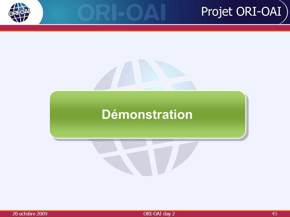 Projet ORI-OAI Démonstration 20 octobre 2009 ORI-OAI day 2 45 45