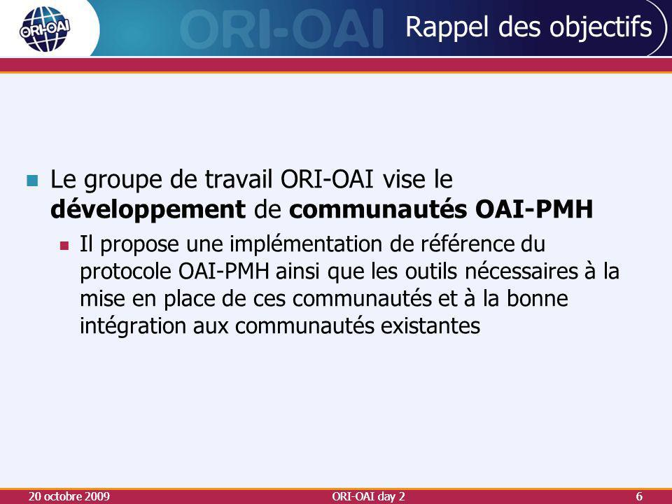Rappel des objectifs Le groupe de travail ORI-OAI vise le développement de communautés OAI-PMH.