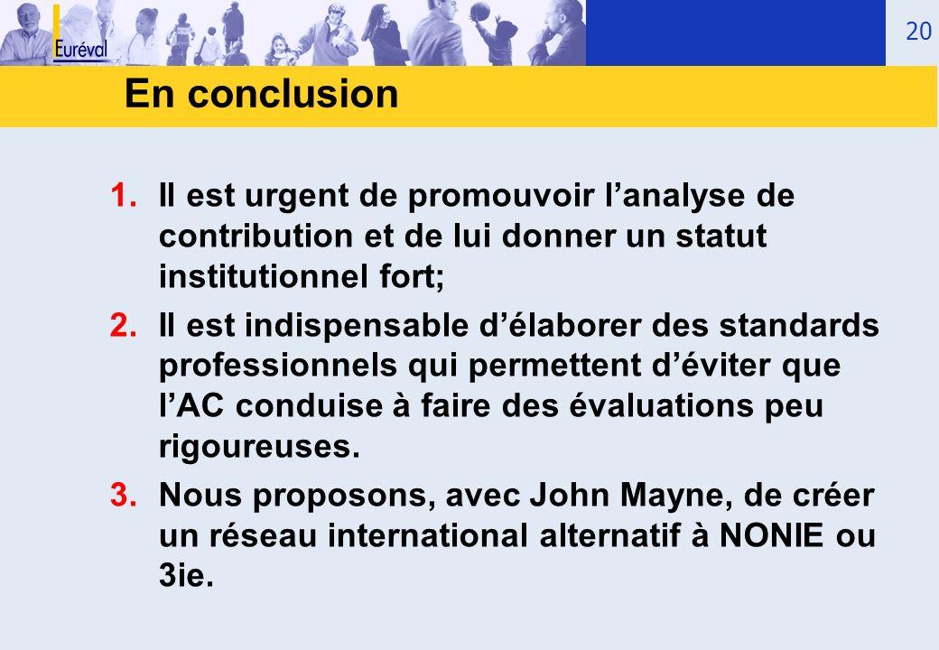 En conclusion Il est urgent de promouvoir l'analyse de contribution et de lui donner un statut institutionnel fort;