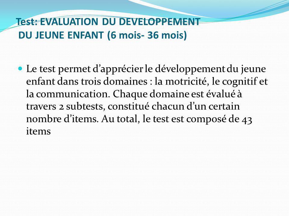 Test: EVALUATION DU DEVELOPPEMENT DU JEUNE ENFANT (6 mois- 36 mois)