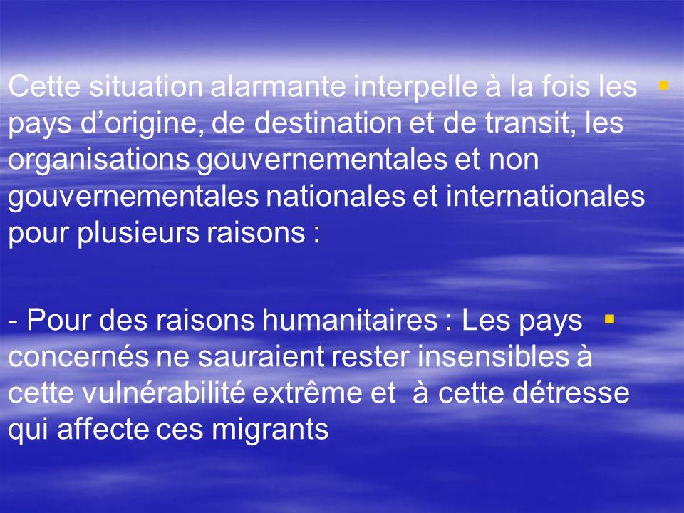 Cette situation alarmante interpelle à la fois les pays d'origine, de destination et de transit, les organisations gouvernementales et non gouvernementales nationales et internationales pour plusieurs raisons :