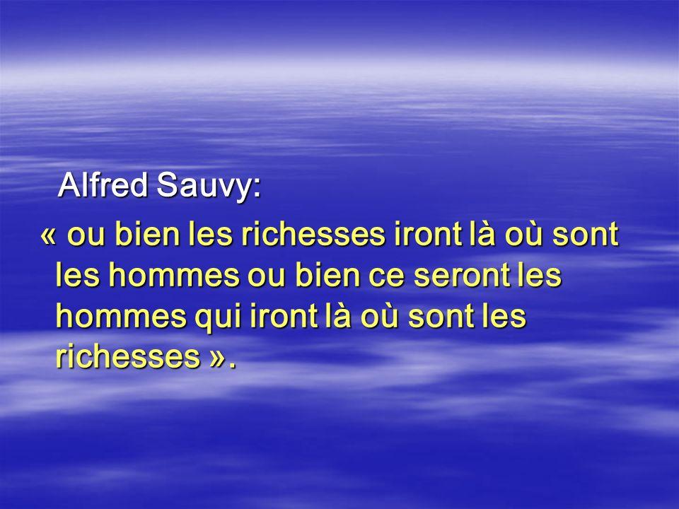 Alfred Sauvy: « ou bien les richesses iront là où sont les hommes ou bien ce seront les hommes qui iront là où sont les richesses ».
