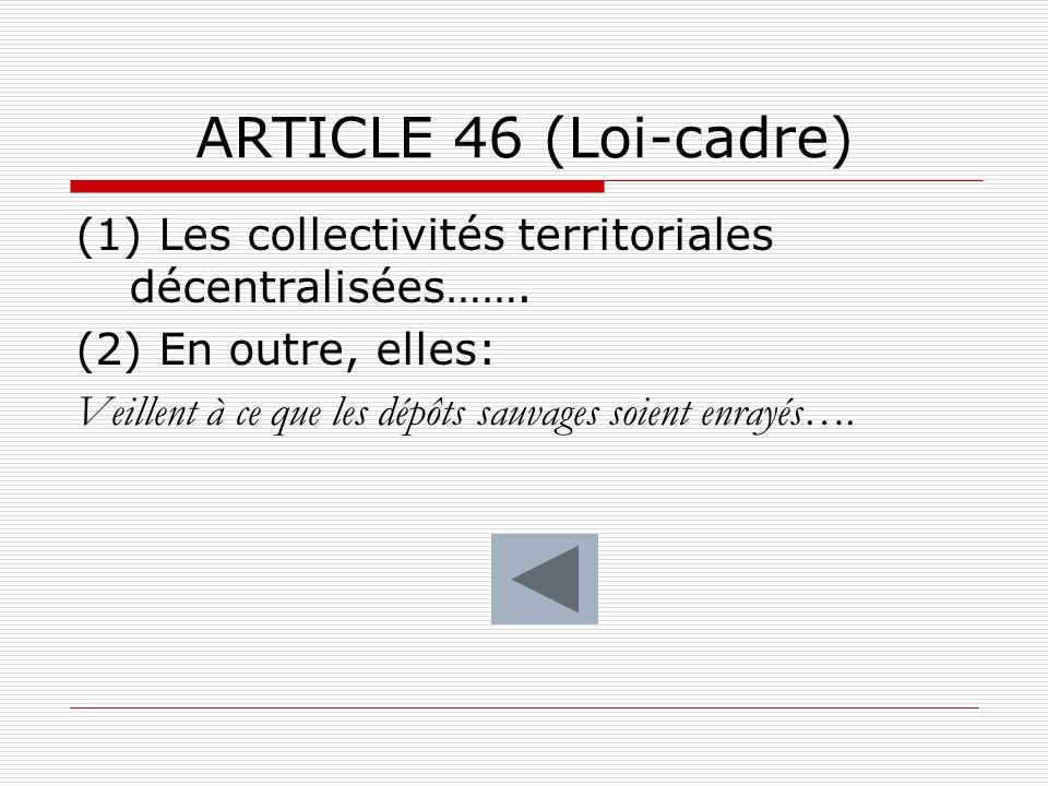 ARTICLE 46 (Loi-cadre) (1) Les collectivités territoriales décentralisées……. (2) En outre, elles: