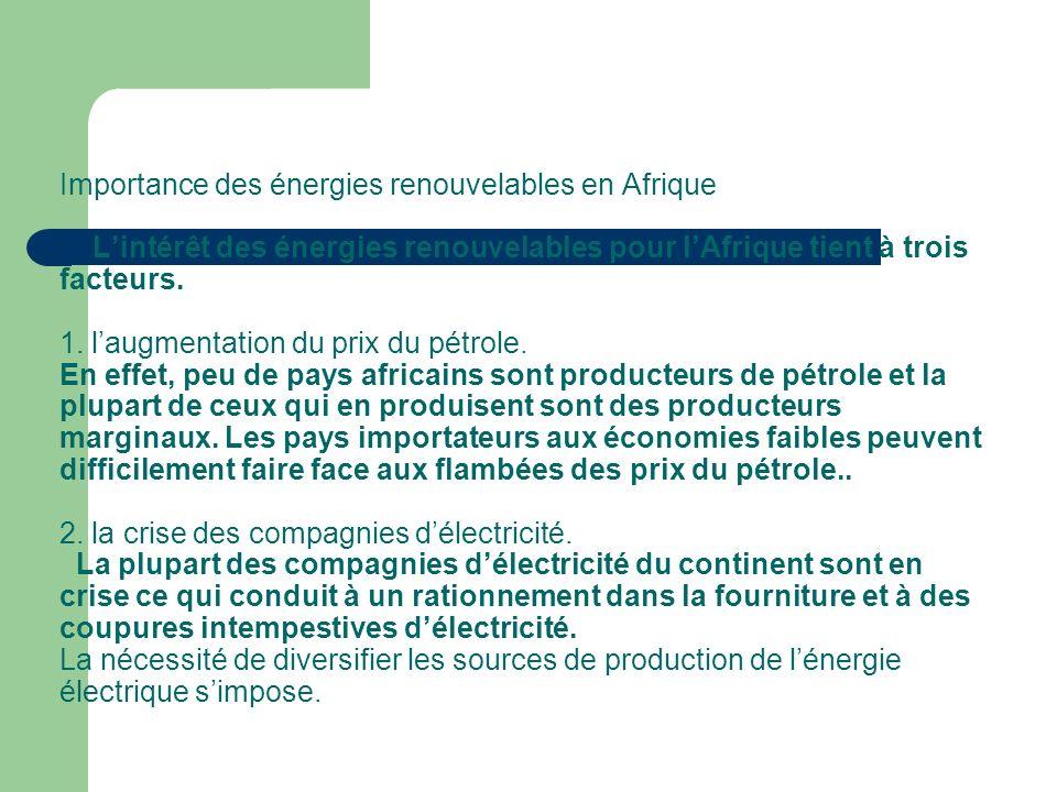 Importance des énergies renouvelables en Afrique L'intérêt des énergies renouvelables pour l'Afrique tient à trois facteurs.