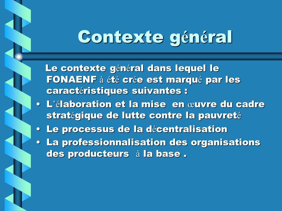 Contexte général Le contexte général dans lequel le FONAENF à été crée est marqué par les caractéristiques suivantes :