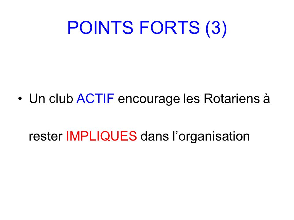 POINTS FORTS (3) Un club ACTIF encourage les Rotariens à