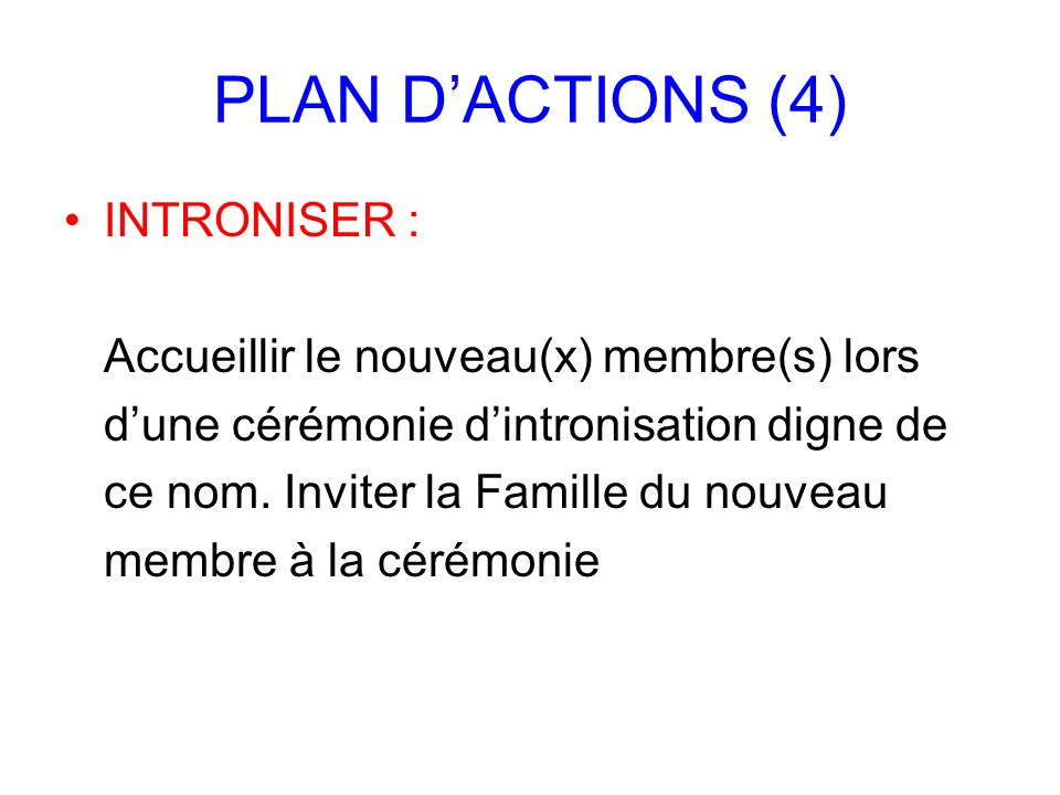PLAN D'ACTIONS (4) INTRONISER :