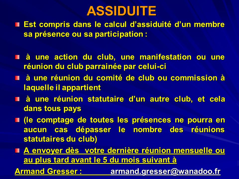 ASSIDUITE Est compris dans le calcul d'assiduité d'un membre sa présence ou sa participation :