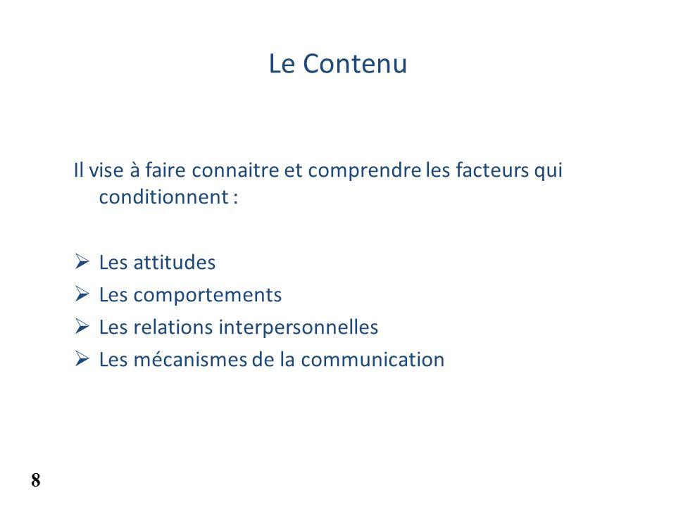 Le ContenuIl vise à faire connaitre et comprendre les facteurs qui conditionnent : Les attitudes. Les comportements.