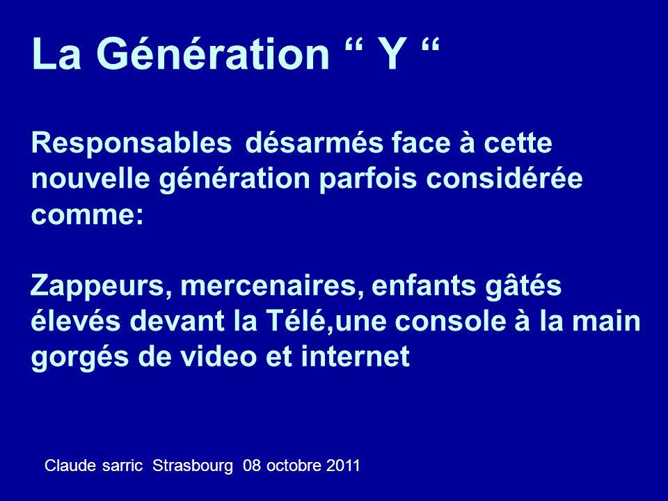 La Génération Y Responsables désarmés face à cette nouvelle génération parfois considérée comme: Zappeurs, mercenaires, enfants gâtés élevés devant la Télé,une console à la main gorgés de video et internet