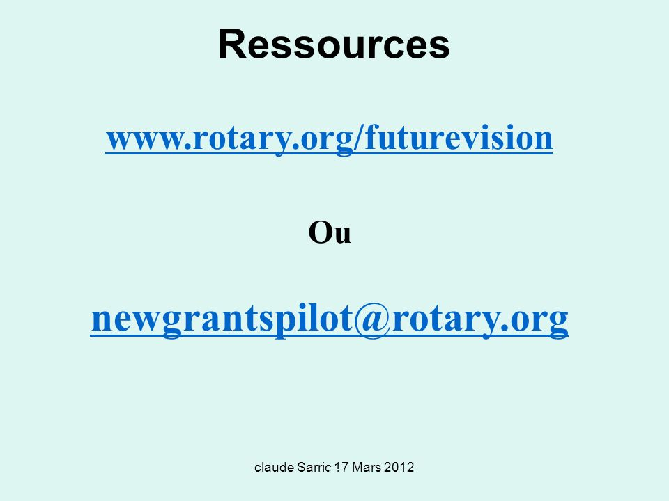 Ressources newgrantspilot@rotary.org www.rotary.org/futurevision Ou