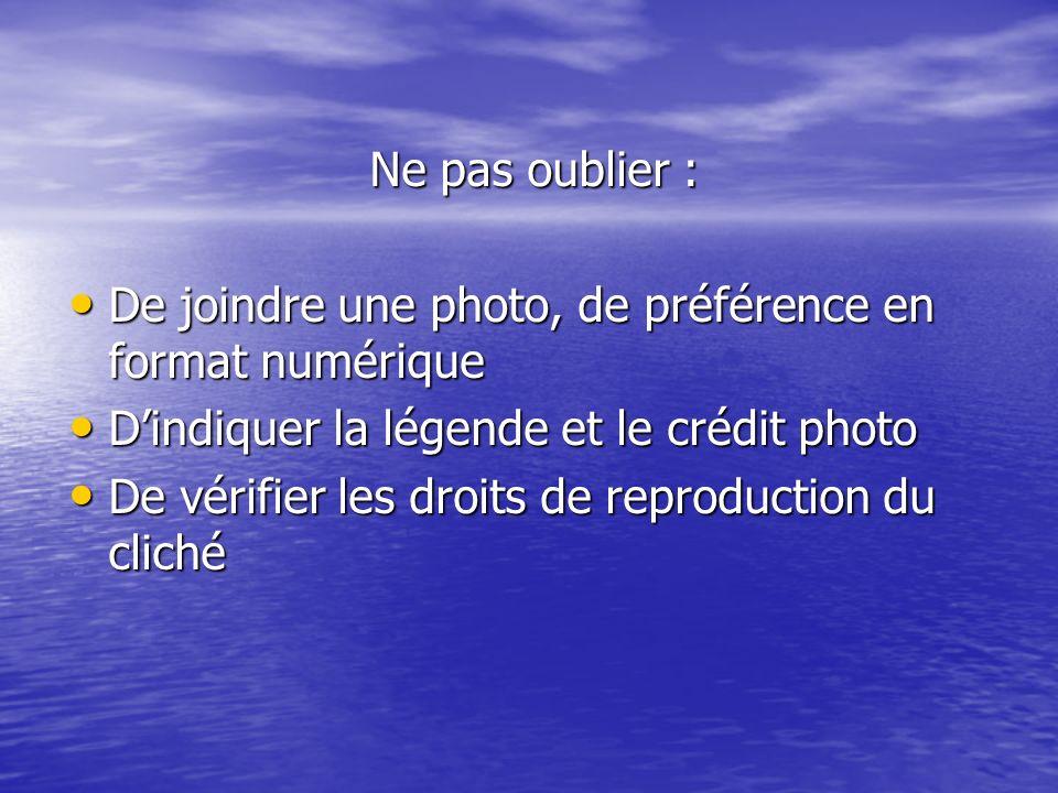 Ne pas oublier : De joindre une photo, de préférence en format numérique. D'indiquer la légende et le crédit photo.