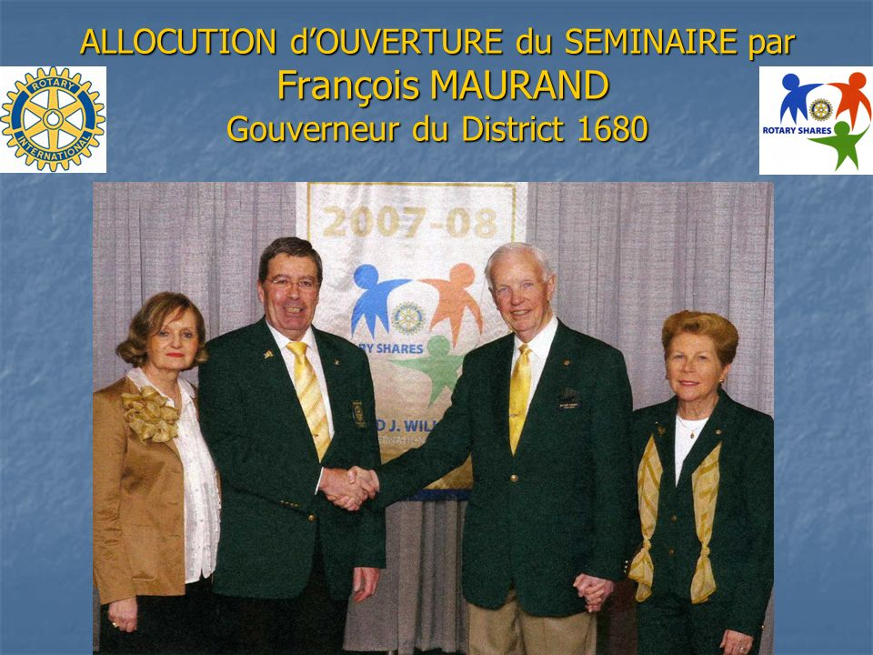 ALLOCUTION d'OUVERTURE du SEMINAIRE par François MAURAND Gouverneur du District 1680
