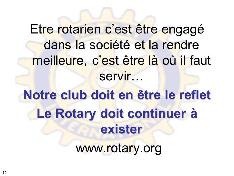Notre club doit en être le reflet Le Rotary doit continuer à exister