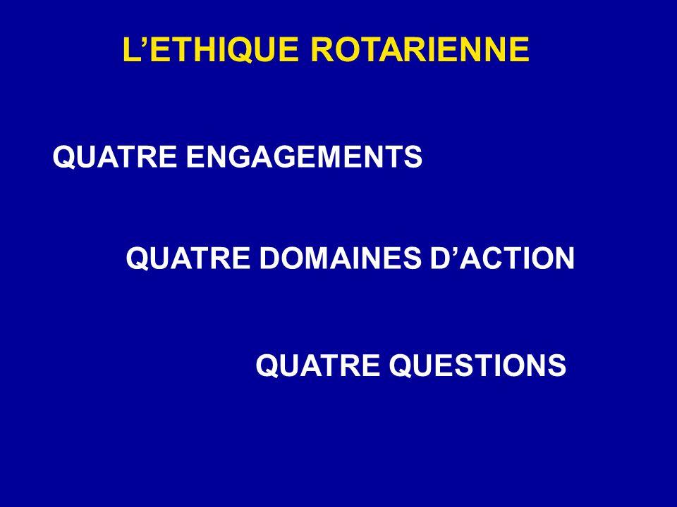 L'ETHIQUE ROTARIENNE QUATRE ENGAGEMENTS QUATRE DOMAINES D'ACTION