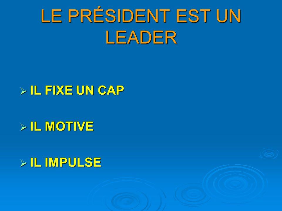 LE PRÉSIDENT EST UN LEADER