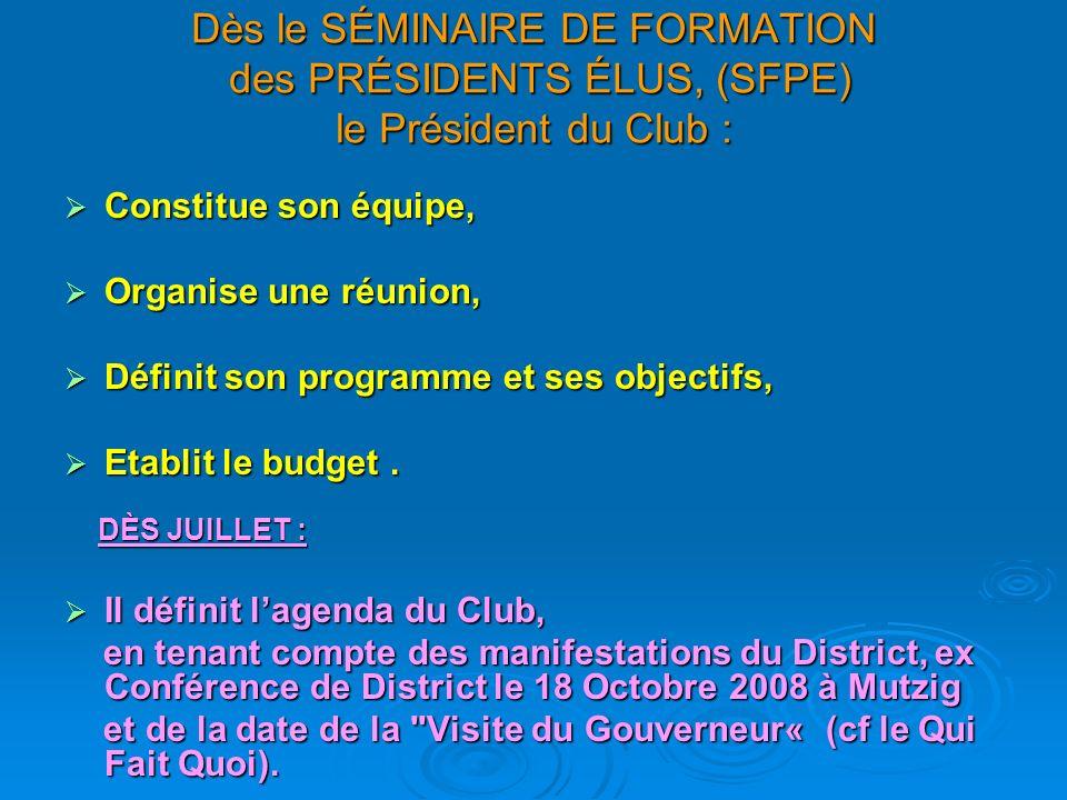 Dès le SÉMINAIRE DE FORMATION des PRÉSIDENTS ÉLUS, (SFPE) le Président du Club :