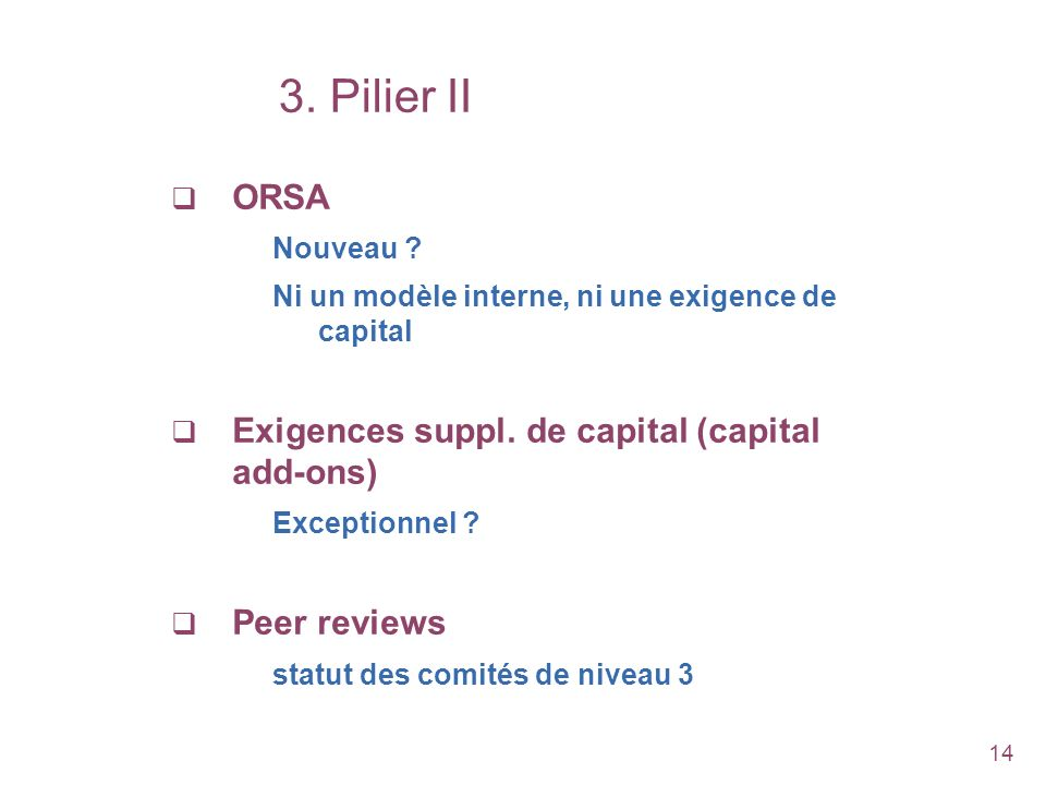 3. Pilier II ORSA Exigences suppl. de capital (capital add-ons)