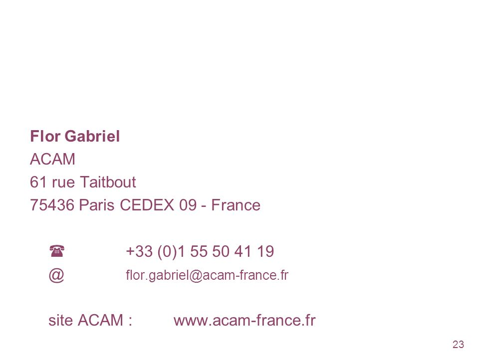 Flor Gabriel ACAM. 61 rue Taitbout Paris CEDEX 09 - France.  +33 (0)
