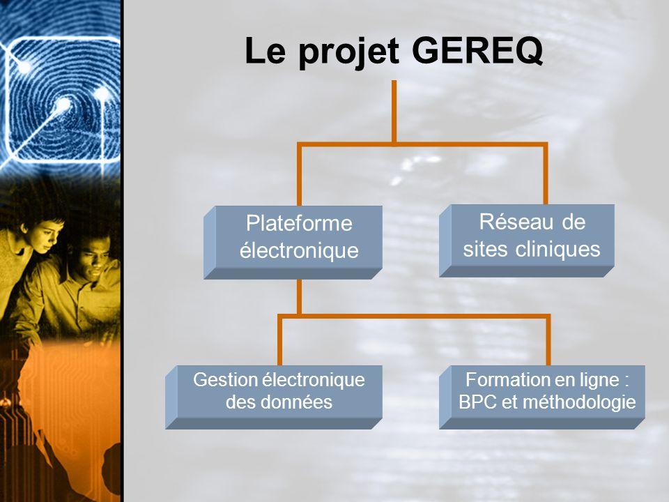 Le projet GEREQ Plateforme électronique Réseau de sites cliniques