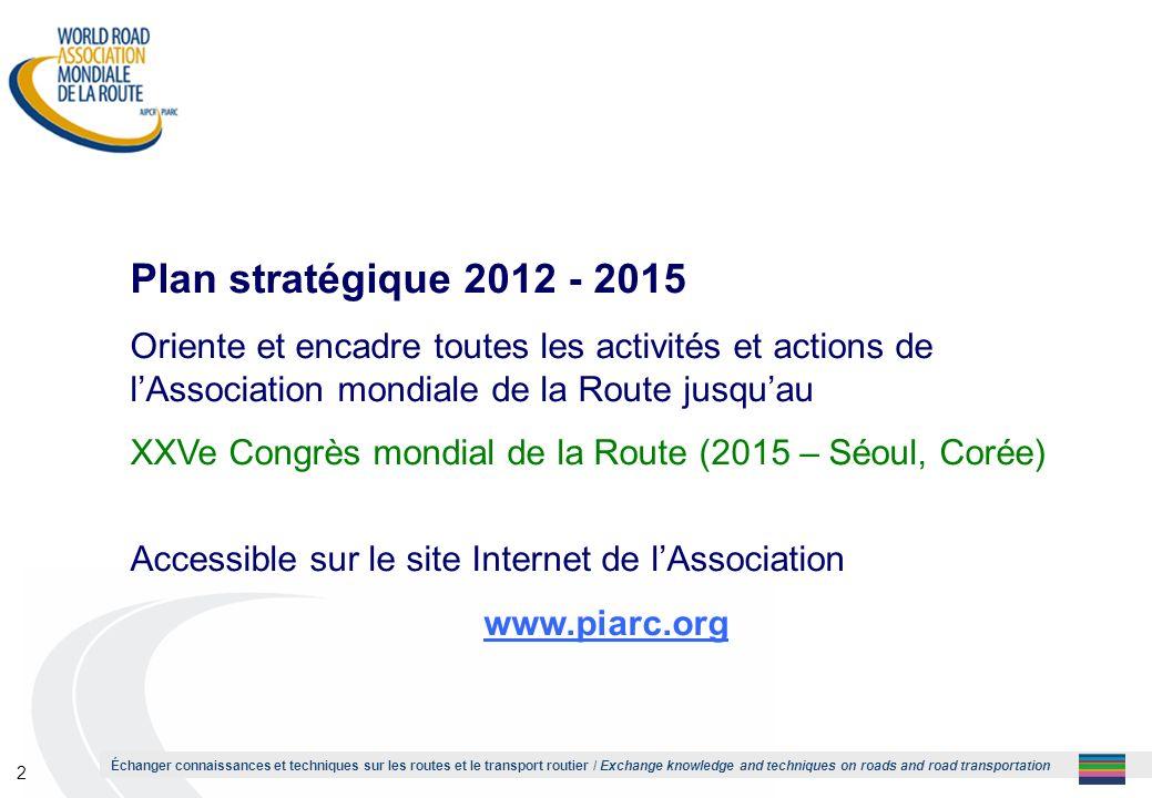 1 Plan stratégique 2012 - 2015. Oriente et encadre toutes les activités et actions de l'Association mondiale de la Route jusqu'au.