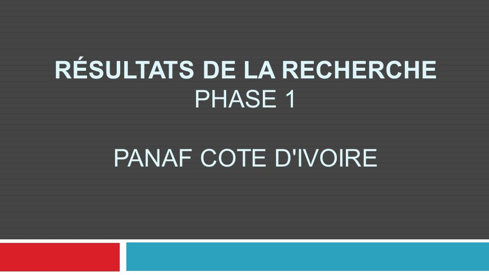 RÉSULTATS DE LA RECHERCHE PHASE 1 PANAF COTE D IVOIRE