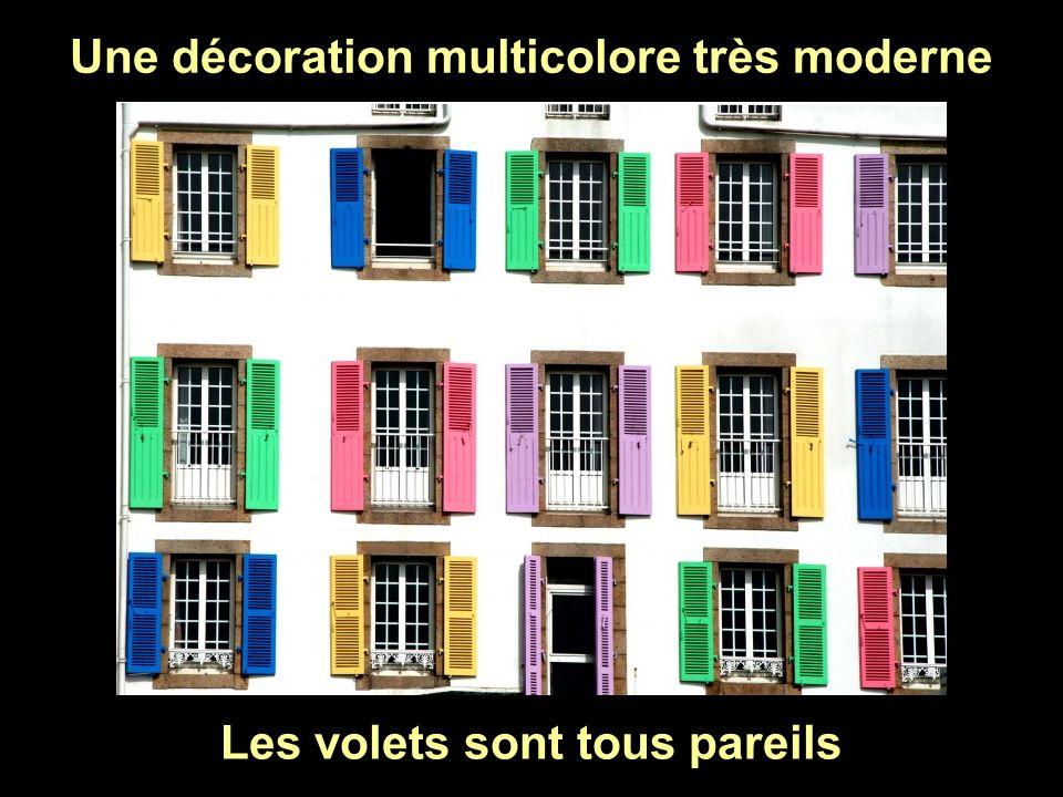 Une décoration multicolore très moderne Les volets sont tous pareils