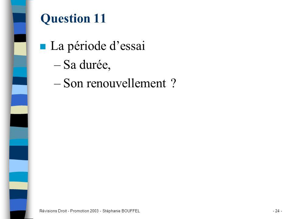 Question 11 La période d'essai Sa durée, Son renouvellement