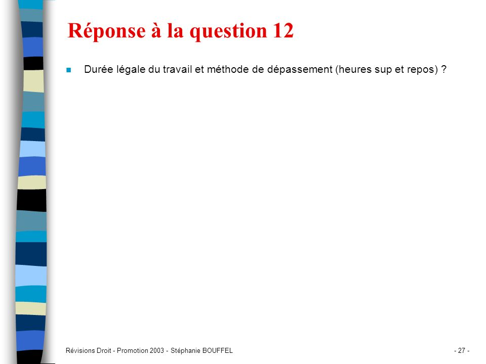 Réponse à la question 12 Durée légale du travail et méthode de dépassement (heures sup et repos)