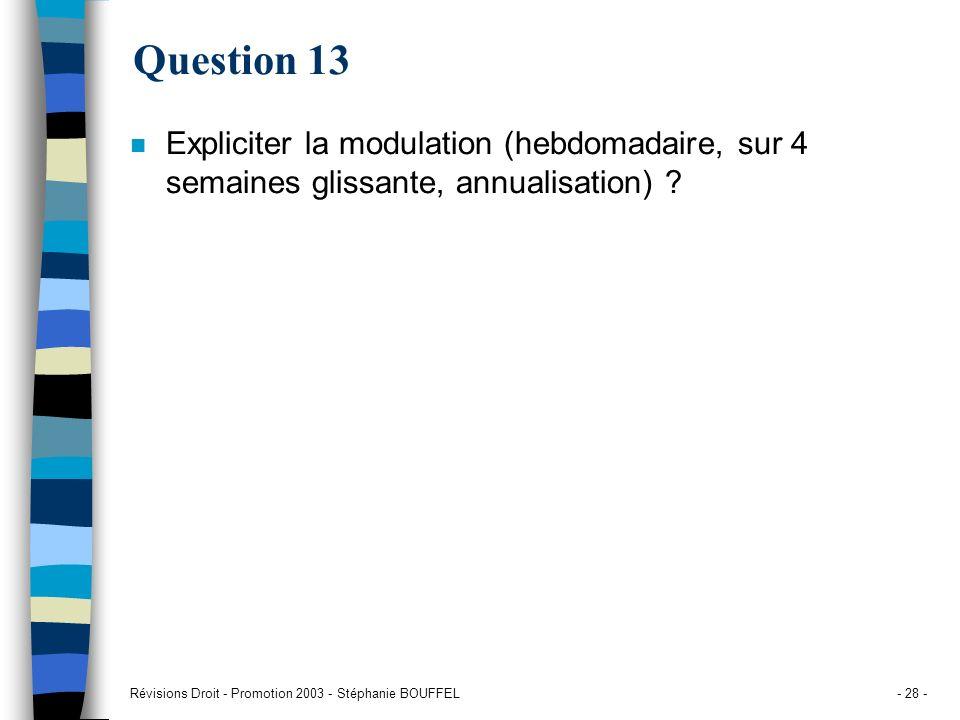 Question 13Expliciter la modulation (hebdomadaire, sur 4 semaines glissante, annualisation) .