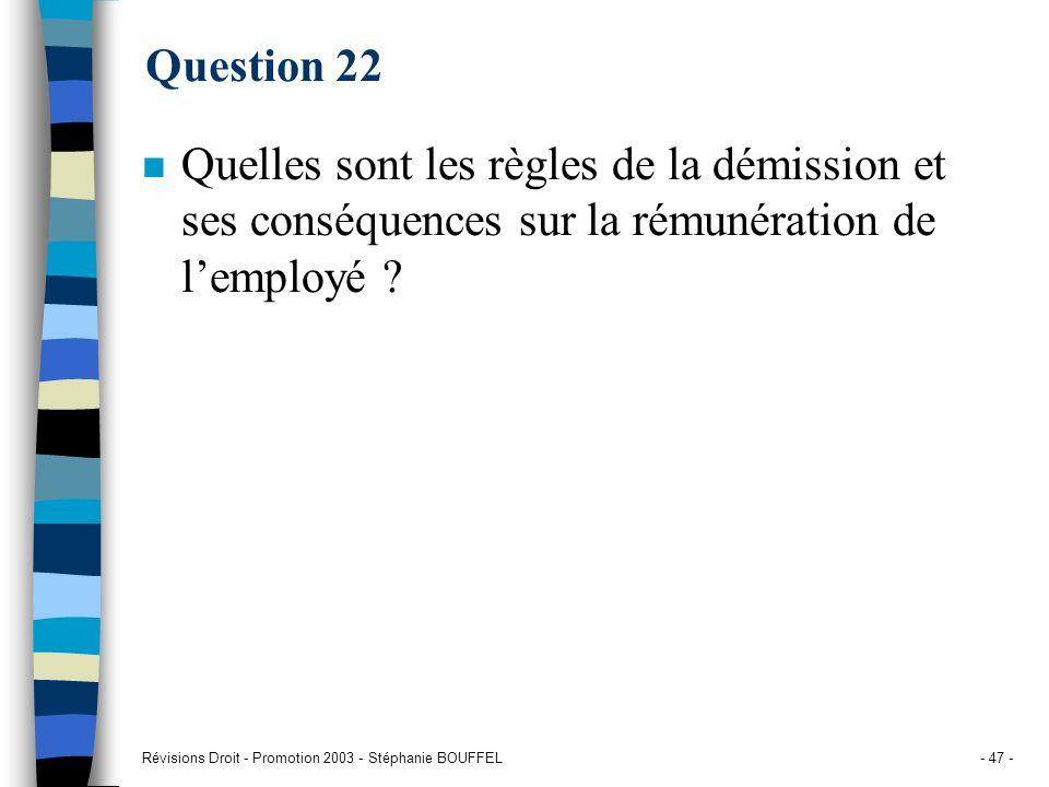 Question 22 Quelles sont les règles de la démission et ses conséquences sur la rémunération de l'employé