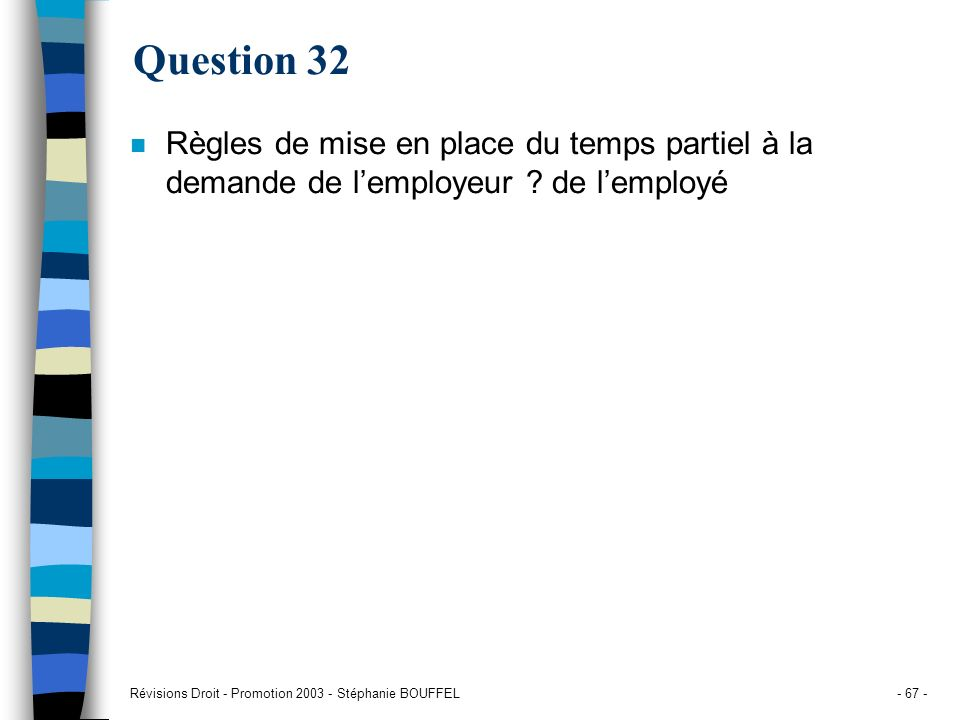 Question 32Règles de mise en place du temps partiel à la demande de l'employeur .
