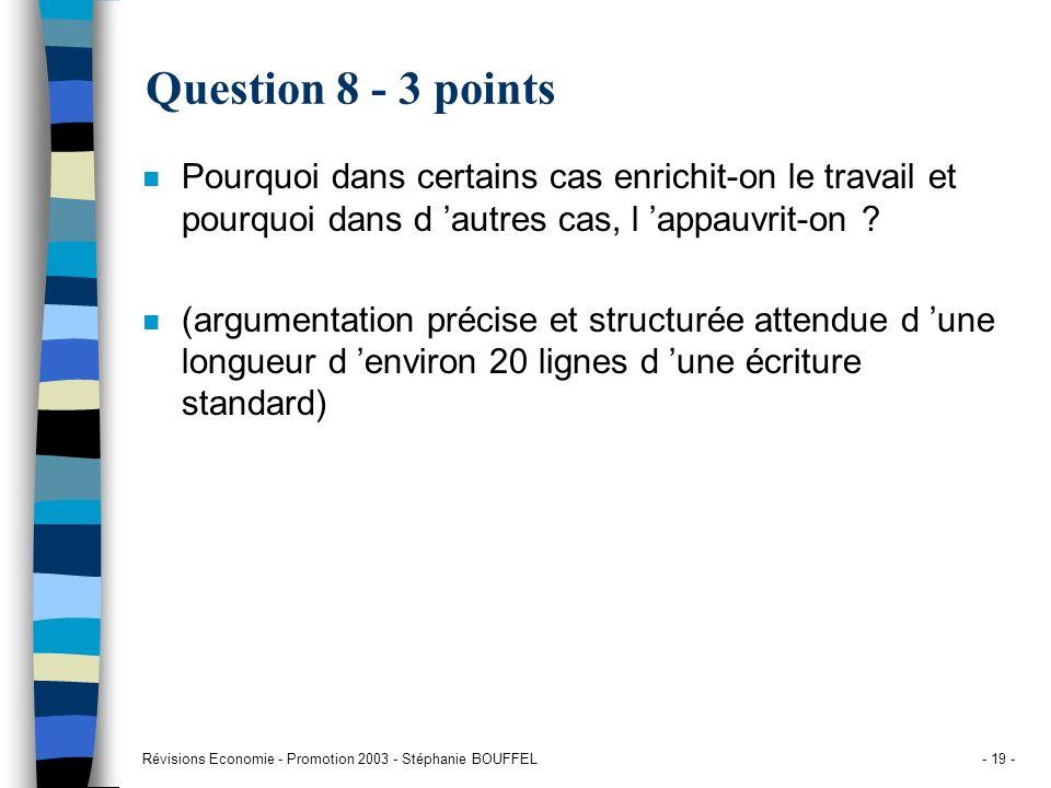 Question 8 - 3 points Pourquoi dans certains cas enrichit-on le travail et pourquoi dans d 'autres cas, l 'appauvrit-on